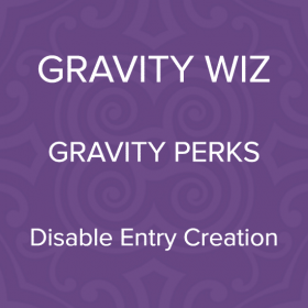 Gravity Perks – Gravity Forms Disable Entry Creation